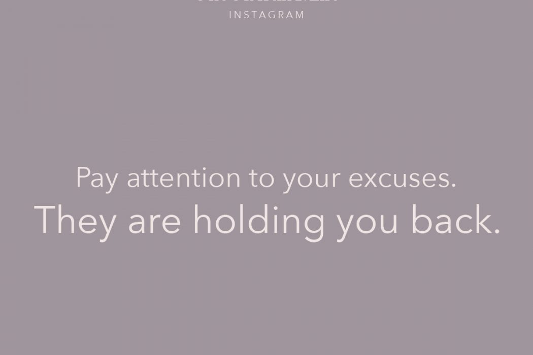 Quote- your excuses are holding you back - Monday Motivation - Kick your excuses to the curb